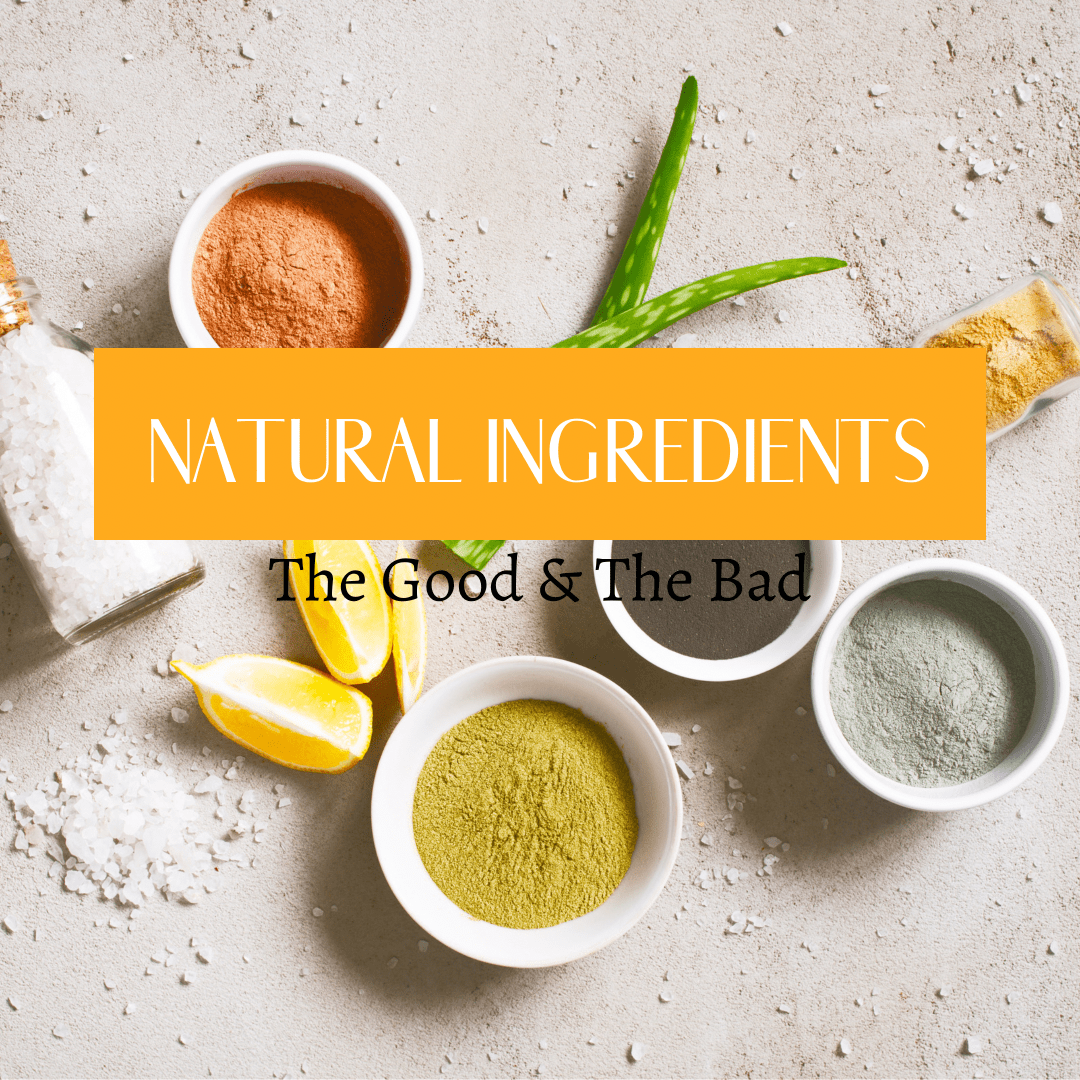 Natural Products Ingredients: The Good and The Bad